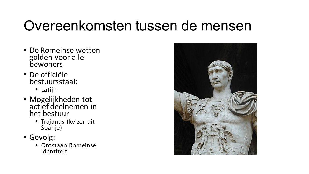 Overeenkomsten tussen de mensen De Romeinse wetten golden voor alle bewoners De officiële bestuursstaal: Latijn Mogelijkheden tot actief deelnemen in