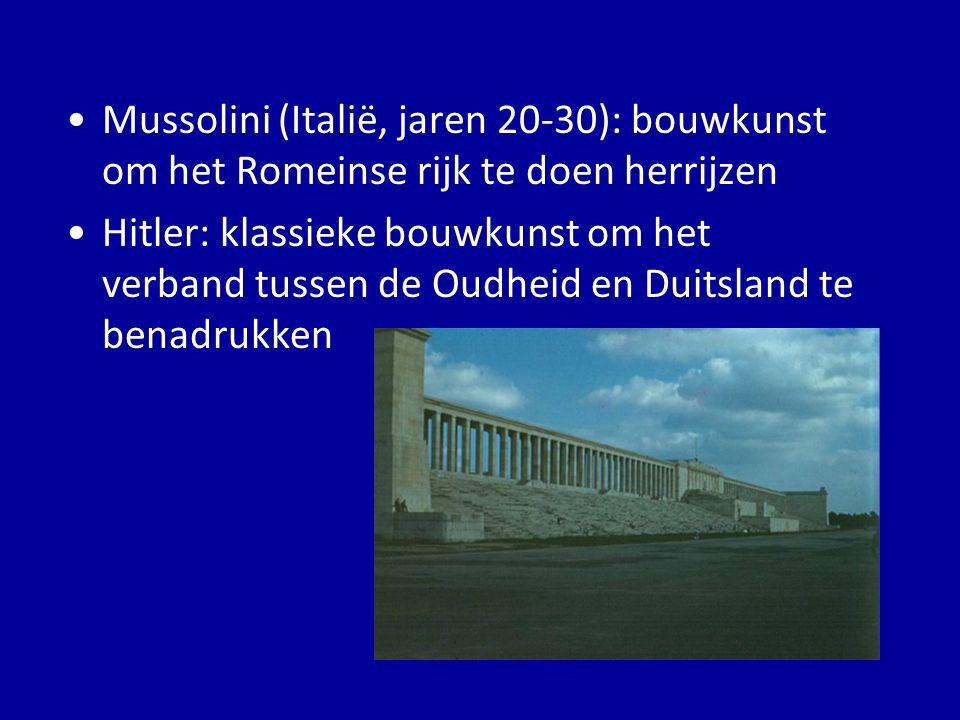 Mussolini (Italië, jaren 20-30): bouwkunst om het Romeinse rijk te doen herrijzen Hitler: klassieke bouwkunst om het verband tussen de Oudheid en Duit