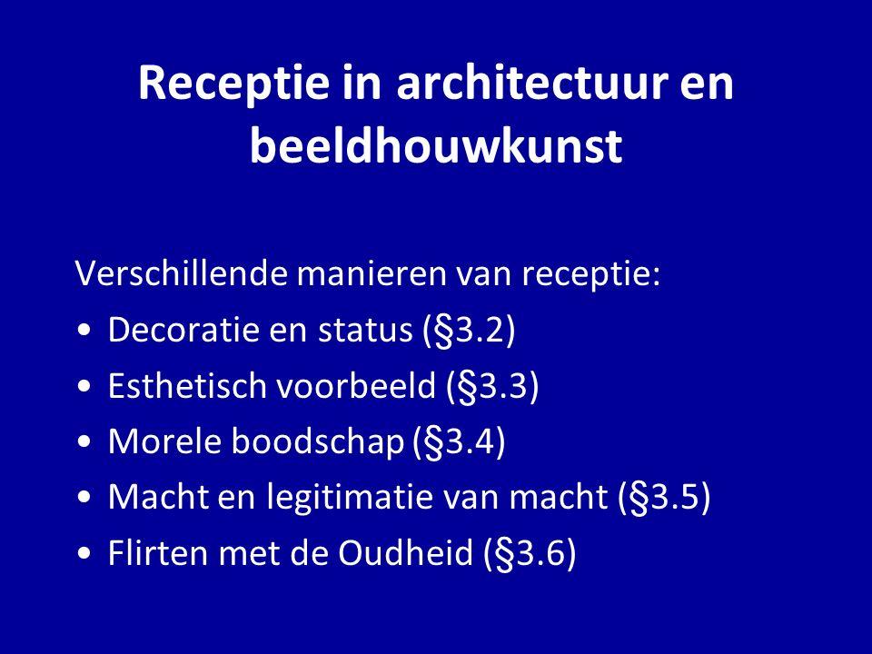 Receptie in architectuur en beeldhouwkunst Verschillende manieren van receptie: Decoratie en status (§3.2) Esthetisch voorbeeld (§3.3) Morele boodscha