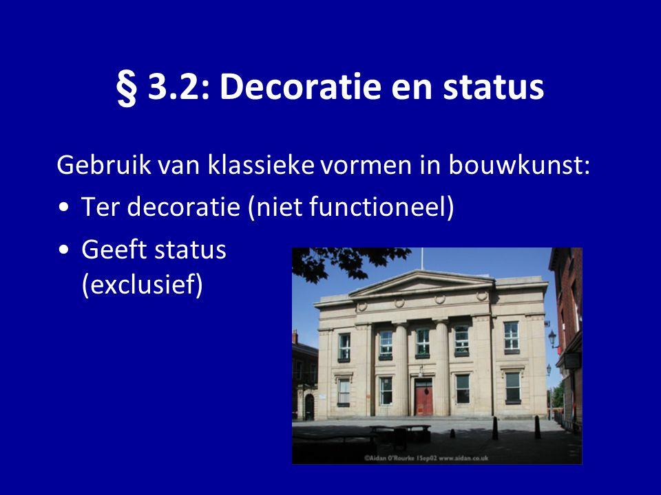 Gebruik van klassieke vormen in bouwkunst: Ter decoratie (niet functioneel) Geeft status (exclusief) § 3.2: Decoratie en status