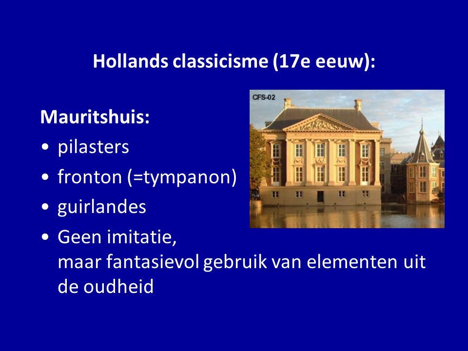 Mauritshuis: pilasters fronton (=tympanon) guirlandes Geen imitatie, maar fantasievol gebruik van elementen uit de oudheid Hollands classicisme (17e e