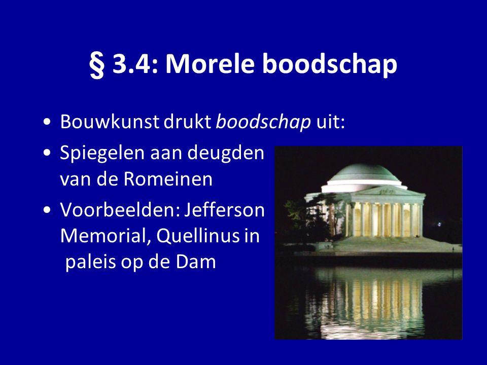 Bouwkunst drukt boodschap uit: Spiegelen aan deugden van de Romeinen Voorbeelden: Jefferson Memorial, Quellinus in paleis op de Dam § 3.4: Morele bood