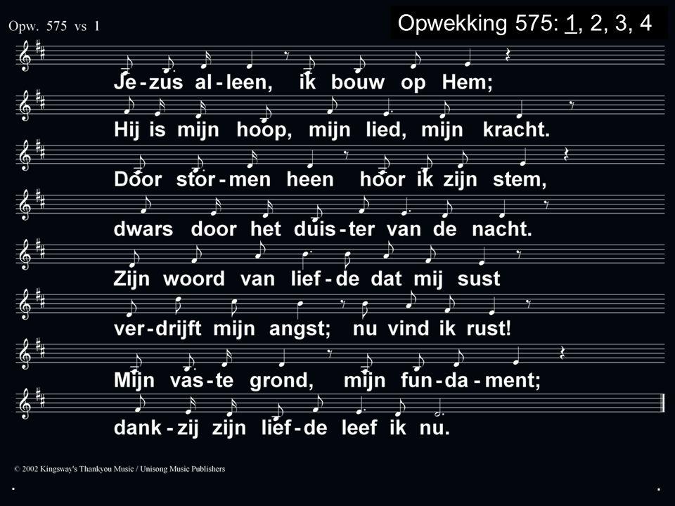 ... Opwekking 575: 1, 2, 3, 4