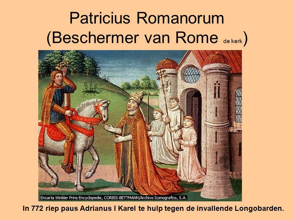 Patricius Romanorum (Beschermer van Rome de kerk ) In 772 riep paus Adrianus I Karel te hulp tegen de invallende Longobarden.
