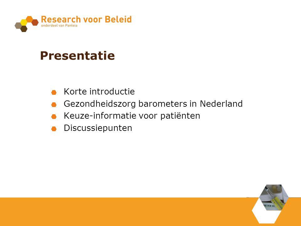 Presentatie Korte introductie Gezondheidszorg barometers in Nederland Keuze-informatie voor patiënten Discussiepunten