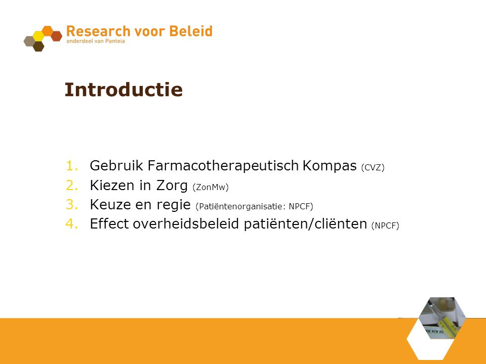 Introductie 1.Gebruik Farmacotherapeutisch Kompas (CVZ) 2.Kiezen in Zorg (ZonMw) 3.Keuze en regie (Patiëntenorganisatie: NPCF) 4.Effect overheidsbelei