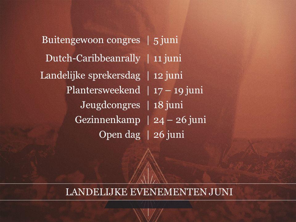LANDELIJKE EVENEMENTEN JUNI Buitengewoon congres|5 juni Dutch-Caribbeanrally|11 juni Landelijke sprekersdag|12 juni Plantersweekend|17 – 19 juni Jeugd