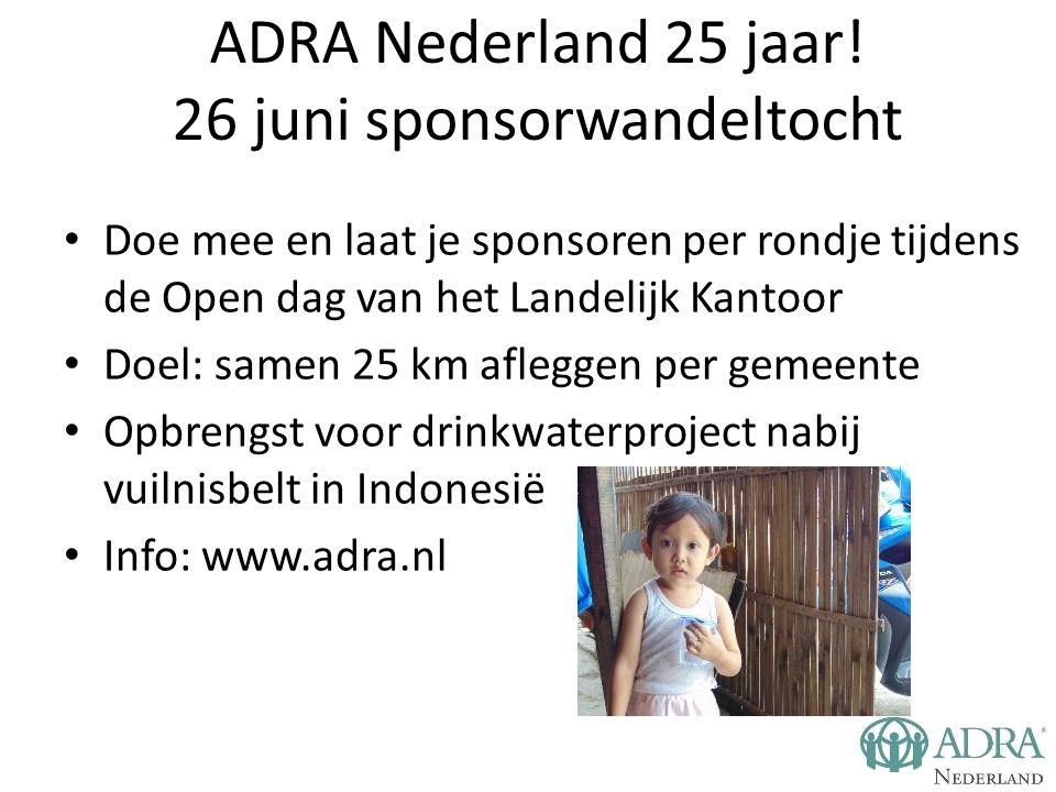 ADRA Nederland 25 jaar! 26 juni sponsorwandeltocht Doe mee en laat je sponsoren per rondje tijdens de Open dag van het Landelijk Kantoor Doel: samen 2