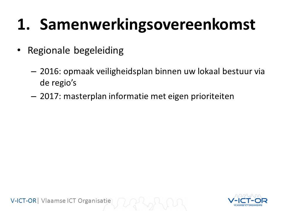 V-ICT-OR| Vlaamse ICT Organisatie 1.Samenwerkingsovereenkomst Regionale begeleiding – 2016: opmaak veiligheidsplan binnen uw lokaal bestuur via de regio's – 2017: masterplan informatie met eigen prioriteiten