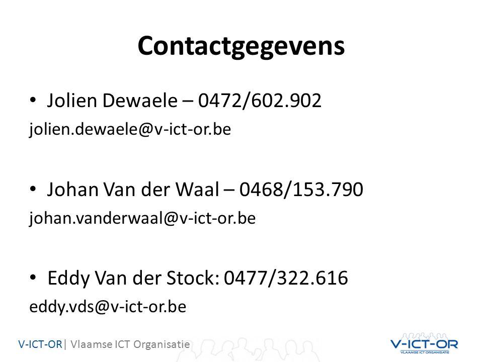 V-ICT-OR| Vlaamse ICT Organisatie Contactgegevens Jolien Dewaele – 0472/602.902 jolien.dewaele@v-ict-or.be Johan Van der Waal – 0468/153.790 johan.vanderwaal@v-ict-or.be Eddy Van der Stock: 0477/322.616 eddy.vds@v-ict-or.be