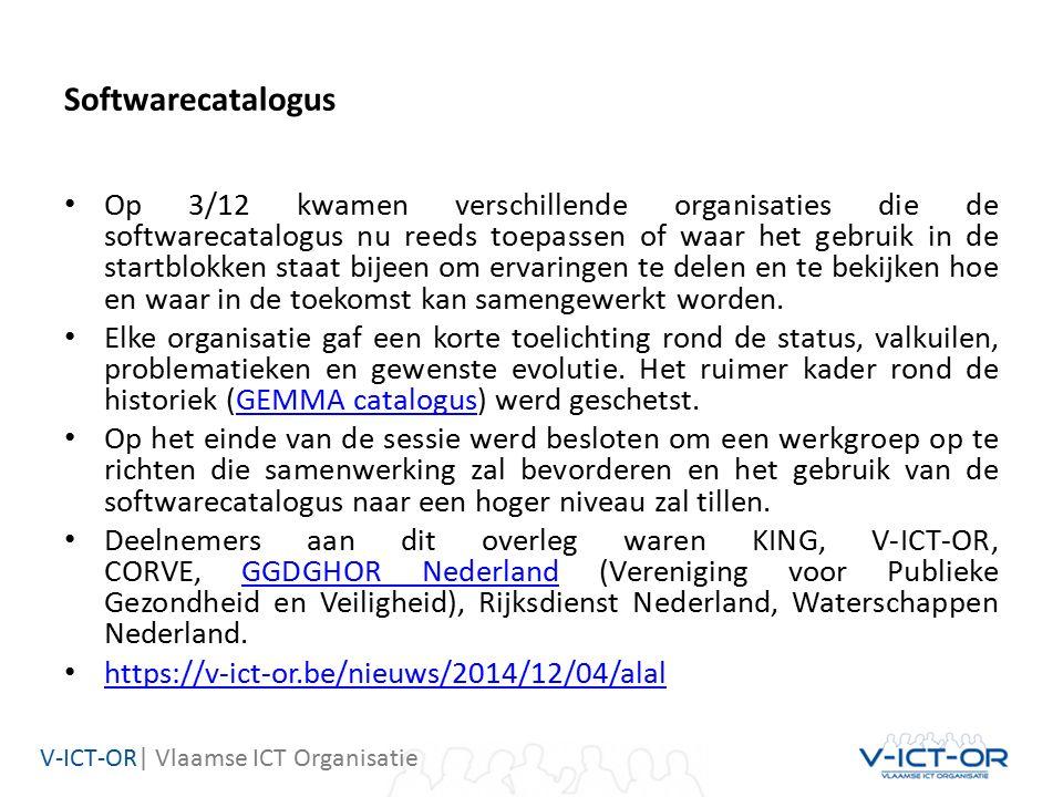 V-ICT-OR| Vlaamse ICT Organisatie Softwarecatalogus Op 3/12 kwamen verschillende organisaties die de softwarecatalogus nu reeds toepassen of waar het gebruik in de startblokken staat bijeen om ervaringen te delen en te bekijken hoe en waar in de toekomst kan samengewerkt worden.