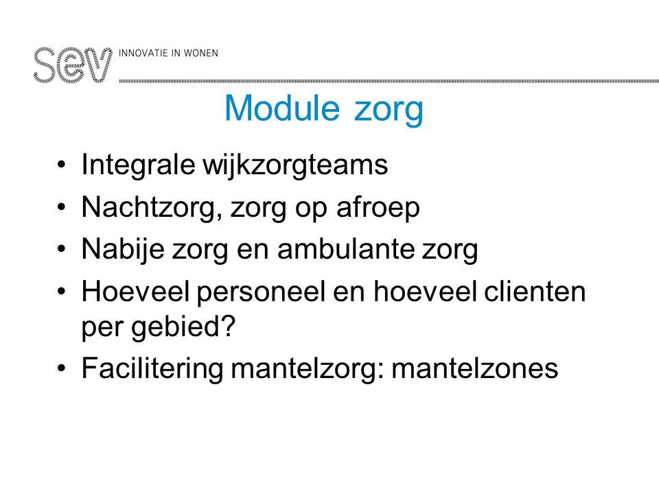 Module zorg Integrale wijkzorgteams Nachtzorg, zorg op afroep Nabije zorg en ambulante zorg Hoeveel personeel en hoeveel clienten per gebied.