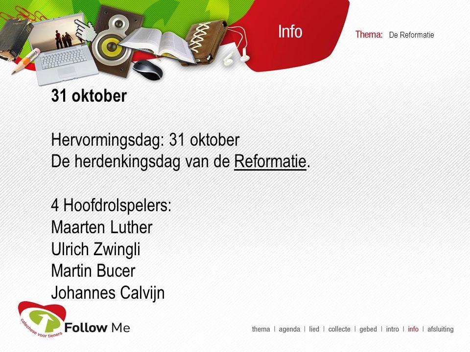 31 oktober Hervormingsdag: 31 oktober De herdenkingsdag van de Reformatie.