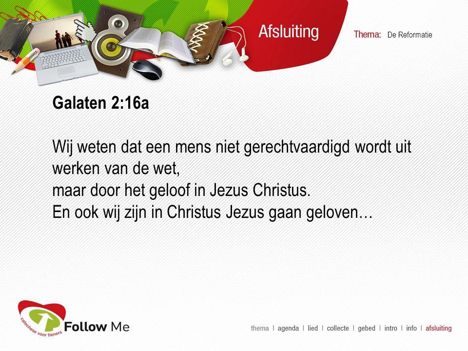 Galaten 2:16a Wij weten dat een mens niet gerechtvaardigd wordt uit werken van de wet, maar door het geloof in Jezus Christus.