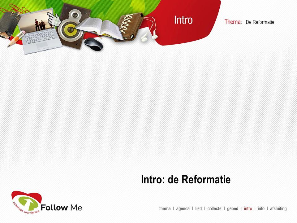 Intro: de Reformatie De Reformatie