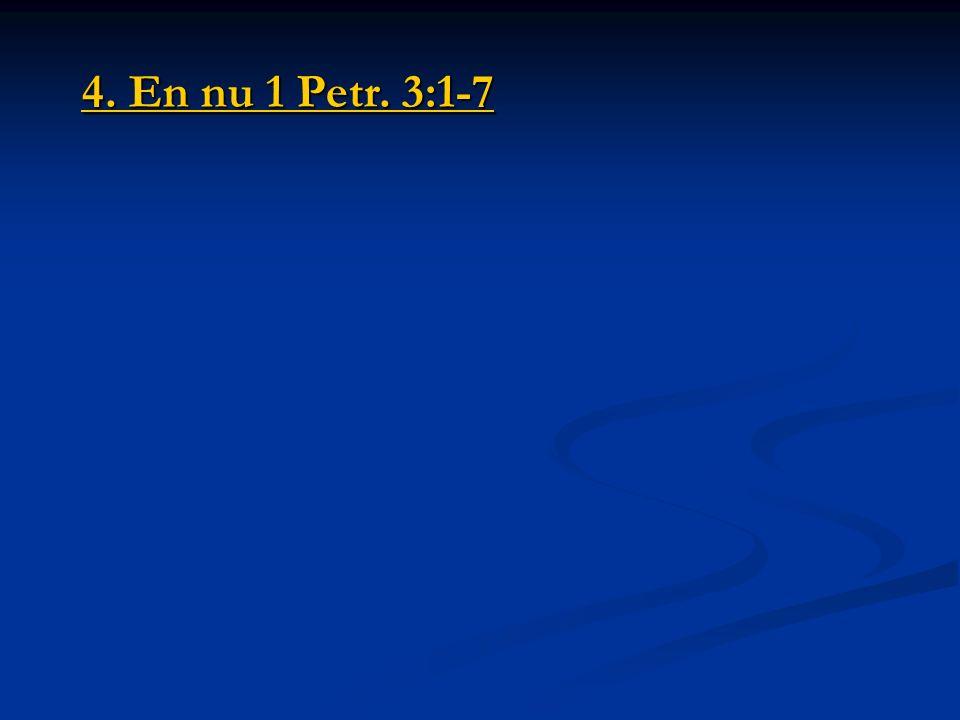 4. En nu 1 Petr. 3:1-7