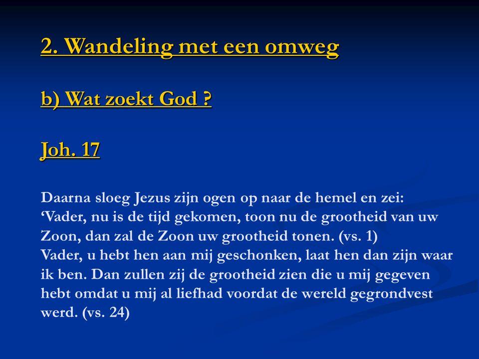 2.Wandeling met een omweg b) Wat zoekt God . 2. Wandeling met een omweg b) Wat zoekt God .