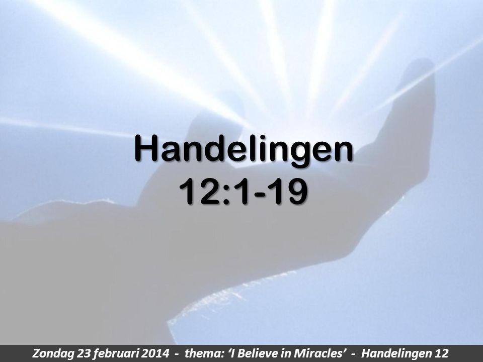 Zondag 23 februari 2014 - thema: 'I Believe in Miracles' - Handelingen 12 Handelingen12:1-19
