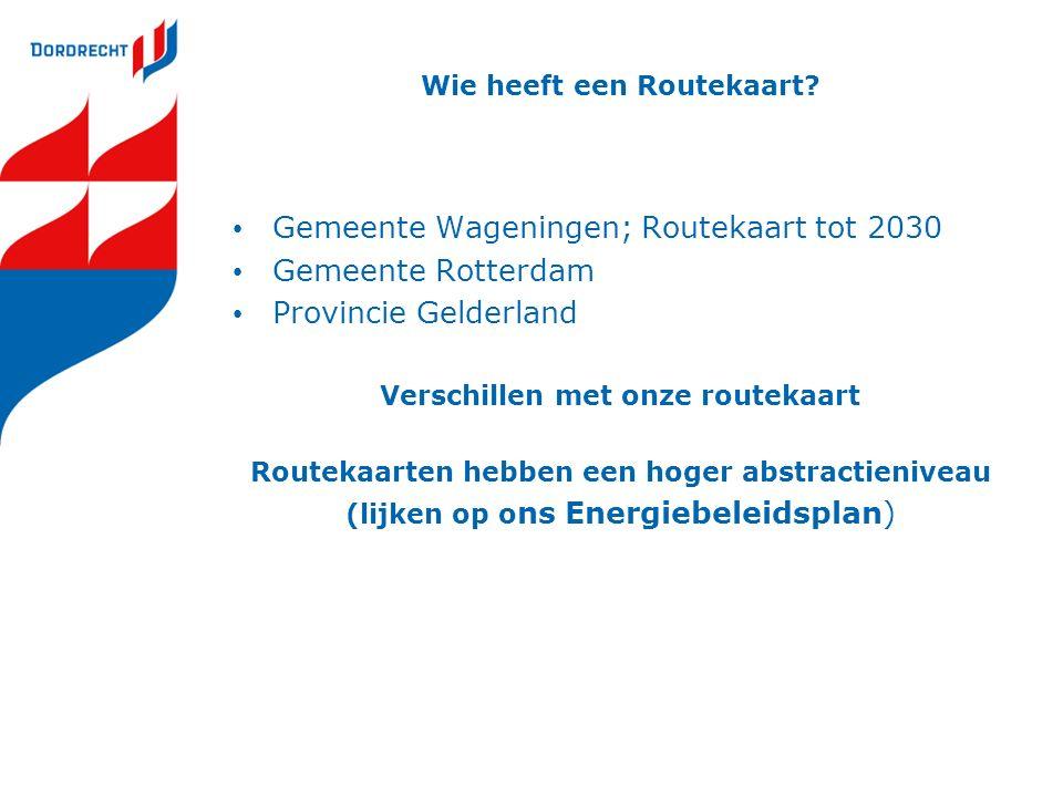 Wie heeft een Routekaart? Gemeente Wageningen; Routekaart tot 2030 Gemeente Rotterdam Provincie Gelderland Verschillen met onze routekaart Routekaarte