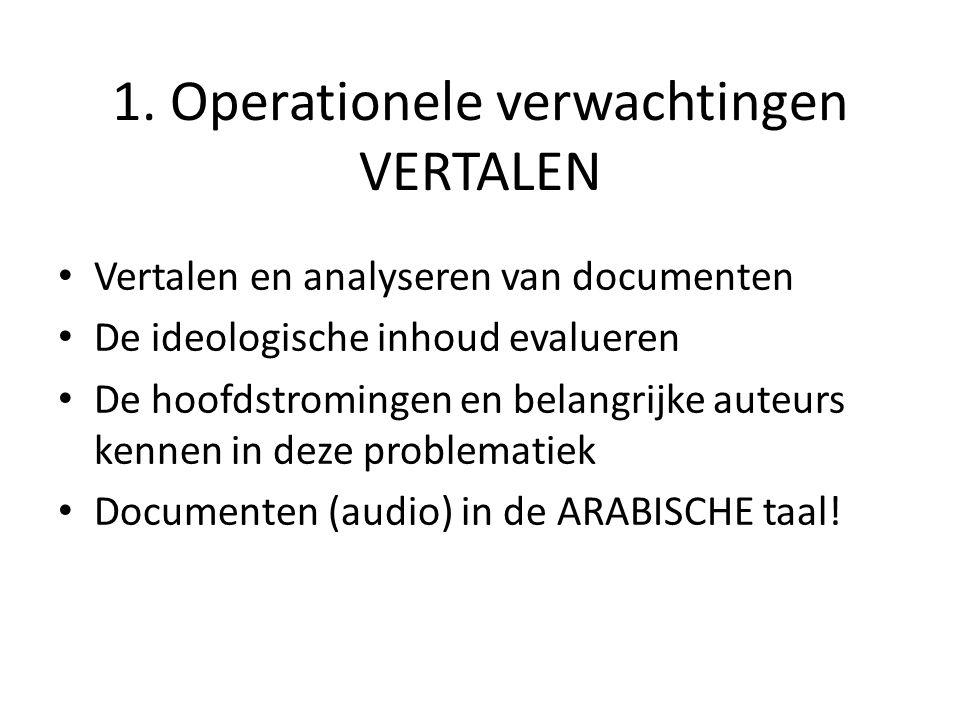 1. Operationele verwachtingen VERTALEN Vertalen en analyseren van documenten De ideologische inhoud evalueren De hoofdstromingen en belangrijke auteur