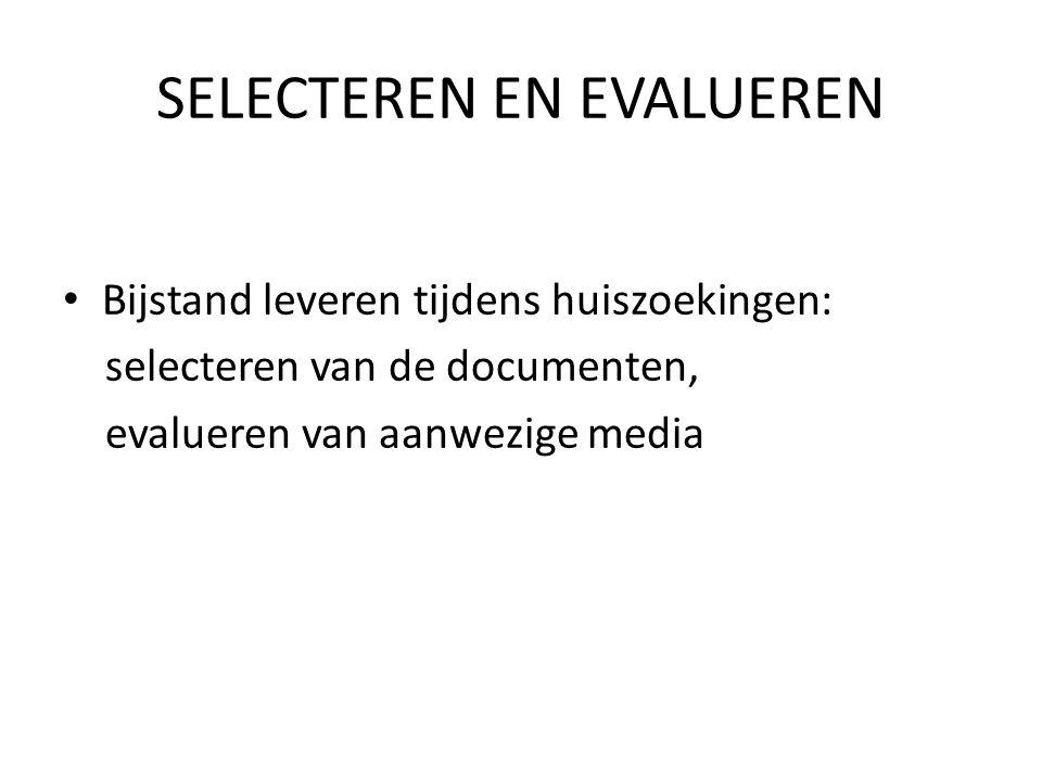 SELECTEREN EN EVALUEREN Bijstand leveren tijdens huiszoekingen: selecteren van de documenten, evalueren van aanwezige media