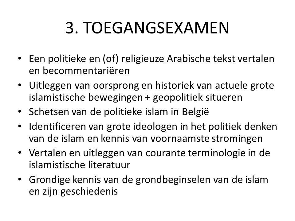 3. TOEGANGSEXAMEN Een politieke en (of) religieuze Arabische tekst vertalen en becommentariëren Uitleggen van oorsprong en historiek van actuele grote