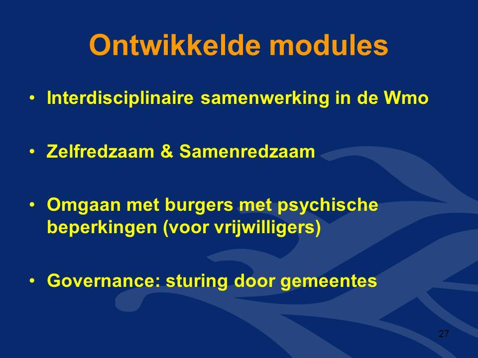 Ontwikkelde modules Interdisciplinaire samenwerking in de Wmo Zelfredzaam & Samenredzaam Omgaan met burgers met psychische beperkingen (voor vrijwilligers) Governance: sturing door gemeentes 27