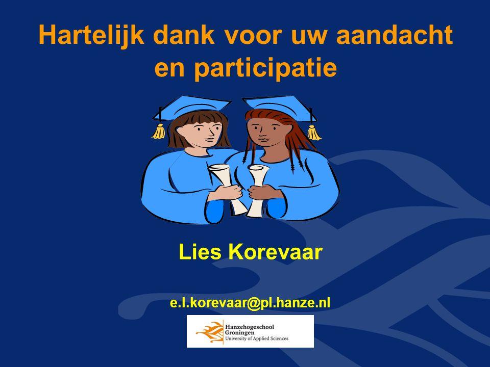 Hartelijk dank voor uw aandacht en participatie Lies Korevaar e.l.korevaar@pl.hanze.nl