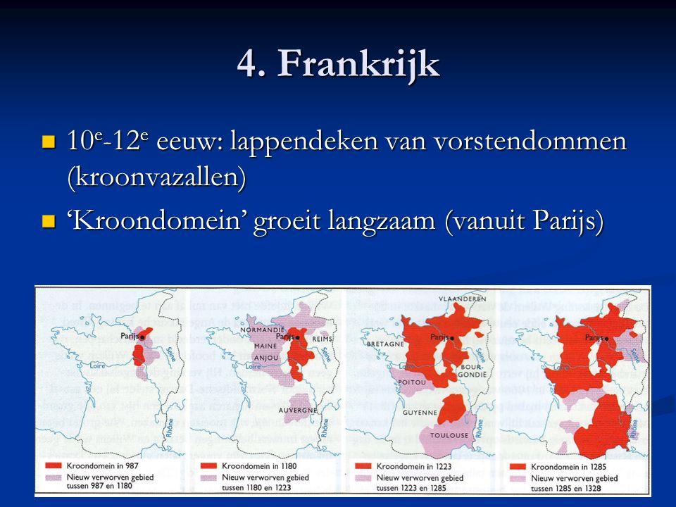 4. Frankrijk 10 e -12 e eeuw: lappendeken van vorstendommen (kroonvazallen) 10 e -12 e eeuw: lappendeken van vorstendommen (kroonvazallen) 'Kroondomei