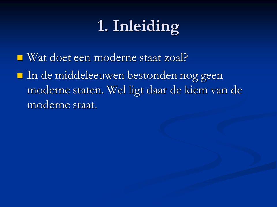 1. Inleiding Wat doet een moderne staat zoal. Wat doet een moderne staat zoal.