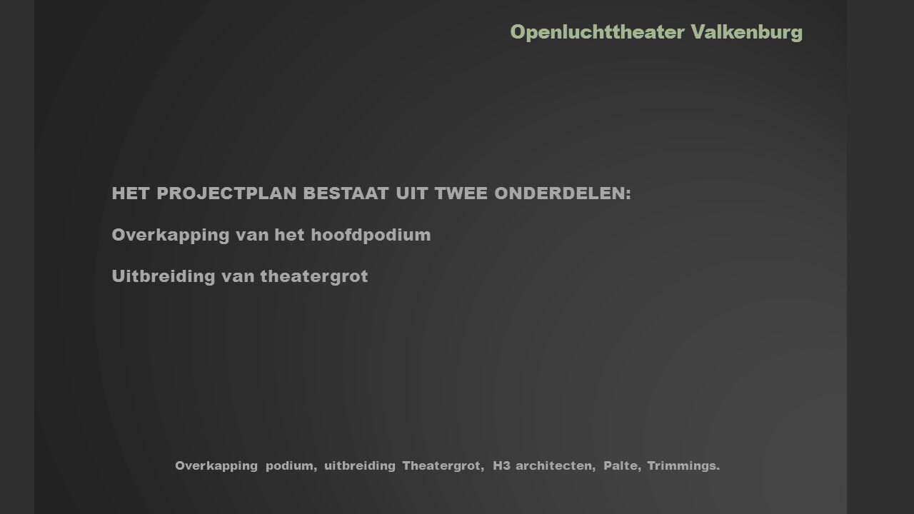 Openluchttheater Valkenburg HET PROJECTPLAN BESTAAT UIT TWEE ONDERDELEN: Overkapping van het hoofdpodium Uitbreiding van theatergrot Overkapping podium, uitbreiding Theatergrot, H3 architecten, Palte, Trimmings.