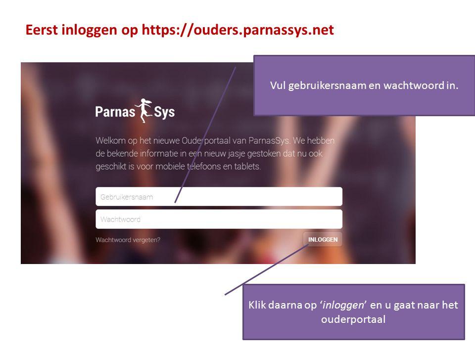 Eerst inloggen op https://ouders.parnassys.net Vul gebruikersnaam en wachtwoord in. Klik daarna op 'inloggen' en u gaat naar het ouderportaal