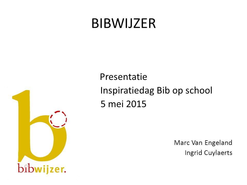 BIBWIJZER Presentatie Inspiratiedag Bib op school 5 mei 2015 Marc Van Engeland Ingrid Cuylaerts
