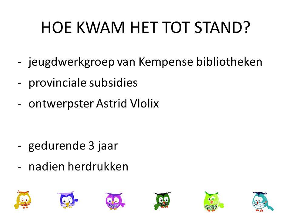 HOE KWAM HET TOT STAND? -jeugdwerkgroep van Kempense bibliotheken -provinciale subsidies -ontwerpster Astrid Vlolix -gedurende 3 jaar -nadien herdrukk