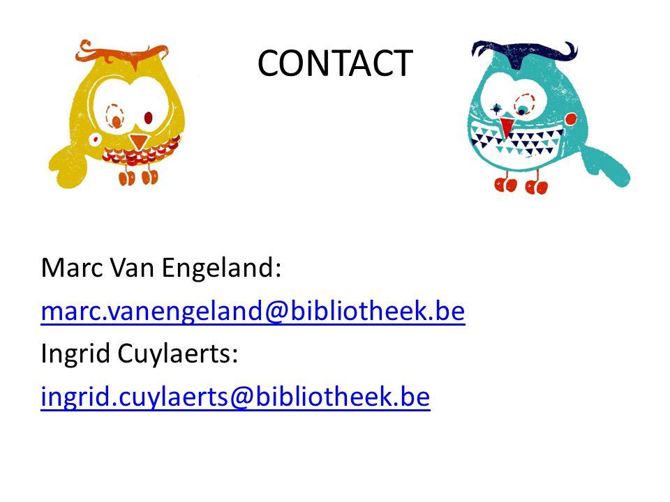 CONTACT Marc Van Engeland: marc.vanengeland@bibliotheek.be Ingrid Cuylaerts: ingrid.cuylaerts@bibliotheek.be
