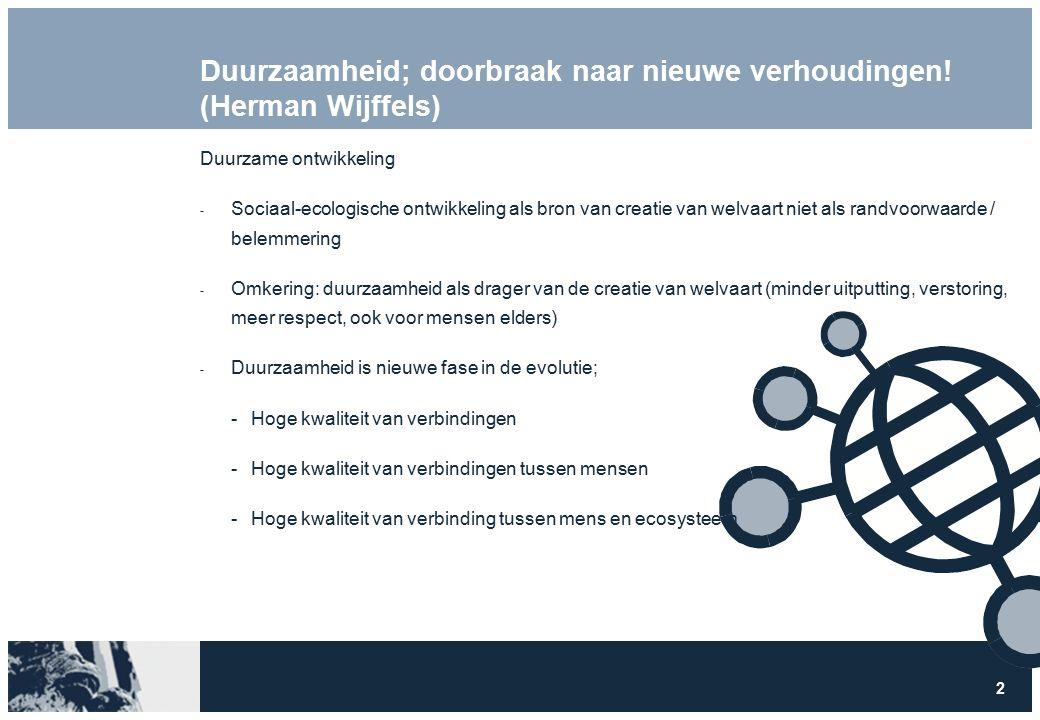 2 Duurzaamheid; doorbraak naar nieuwe verhoudingen! (Herman Wijffels) Duurzame ontwikkeling  Sociaal-ecologische ontwikkeling als bron van creatie va