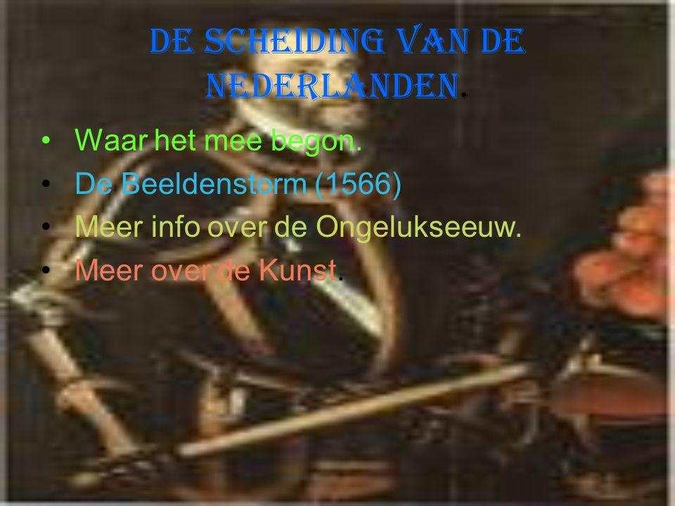 De scheiding van de Nederlanden. Waar het mee begon. De Beeldenstorm (1566) Meer info over de Ongelukseeuw. Meer over de Kunst.