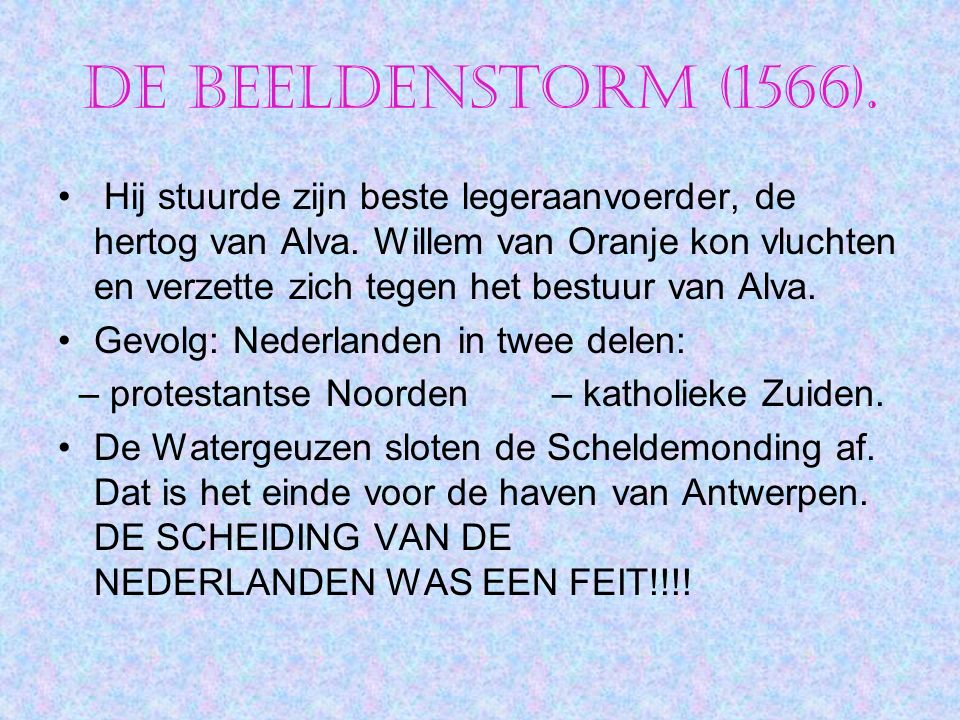 De Beeldenstorm (1566). Hij stuurde zijn beste legeraanvoerder, de hertog van Alva. Willem van Oranje kon vluchten en verzette zich tegen het bestuur