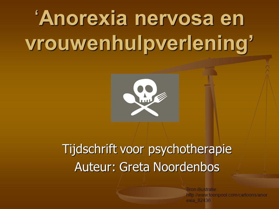 'Anorexia nervosa en vrouwenhulpverlening' Tijdschrift voor psychotherapie Auteur: Greta Noordenbos Bron illustratie: http://www.toonpool.com/cartoons/anor exia_82436