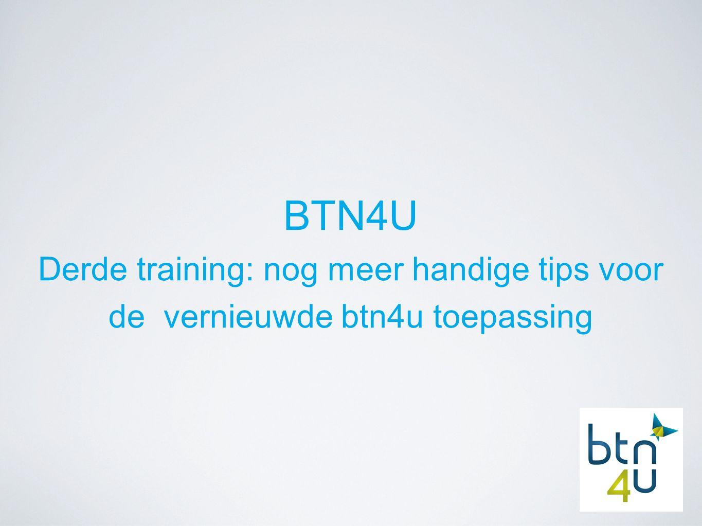 BTN4U Derde training: nog meer handige tips voor de vernieuwde btn4u toepassing