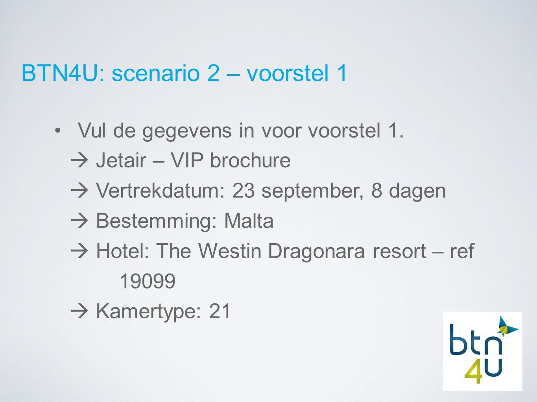 BTN4U: scenario 2 – voorstel 1 Vul de gegevens in voor voorstel 1.