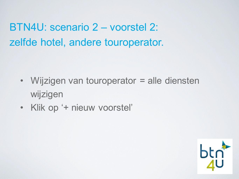 BTN4U: scenario 2 – voorstel 2: zelfde hotel, andere touroperator.