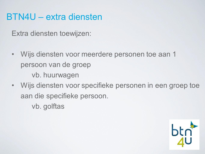 BTN4U – extra diensten Extra diensten toewijzen: Wijs diensten voor meerdere personen toe aan 1 persoon van de groep vb.