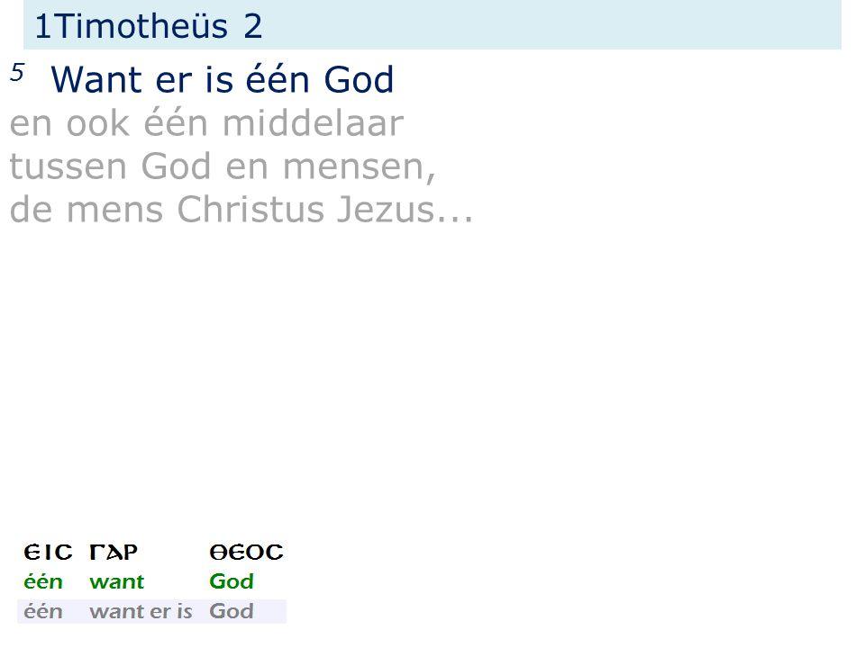 1Timotheüs 2 5 Want er is één God en ook één middelaar tussen God en mensen, de mens Christus Jezus...