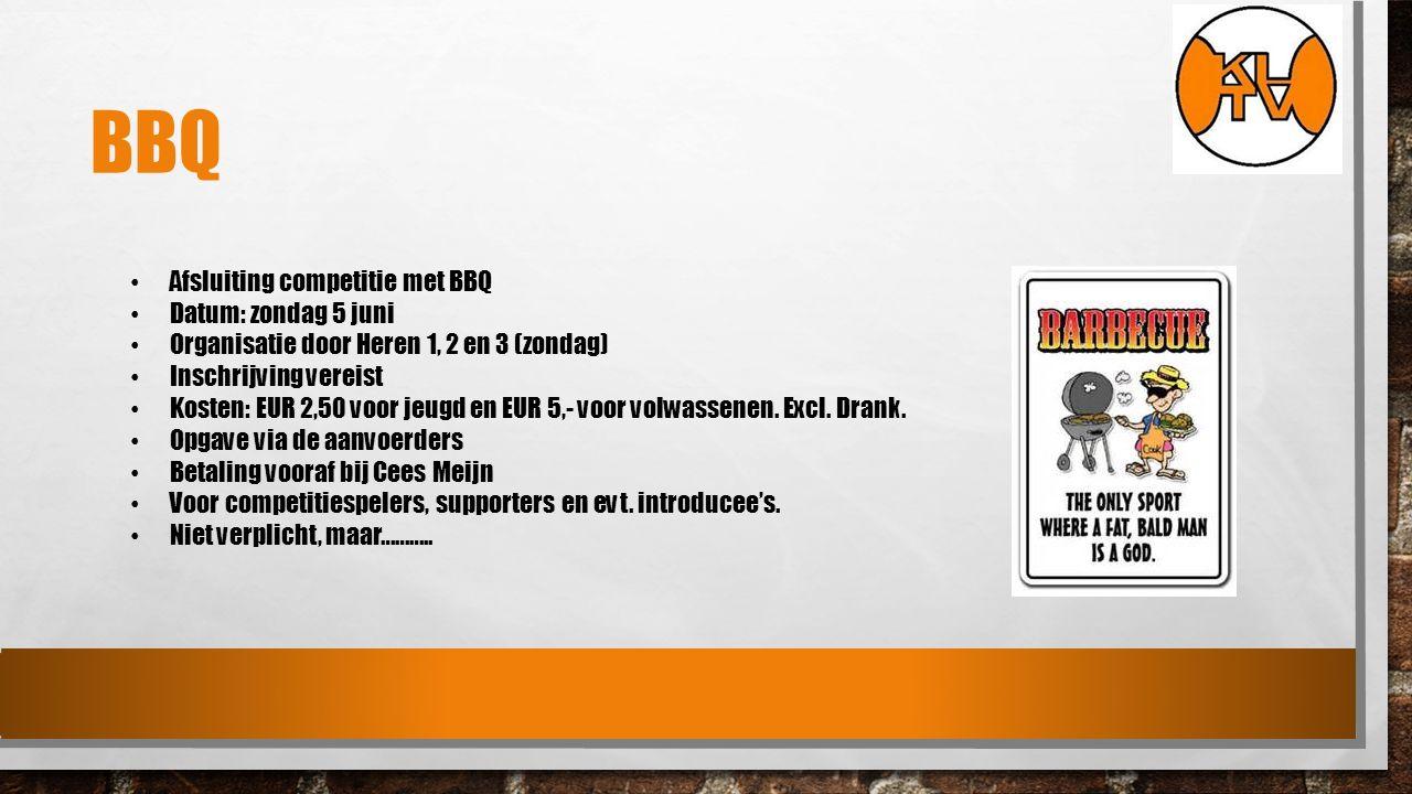 BBQ Afsluiting competitie met BBQ Datum: zondag 5 juni Organisatie door Heren 1, 2 en 3 (zondag) Inschrijving vereist Kosten: EUR 2,50 voor jeugd en EUR 5,- voor volwassenen.