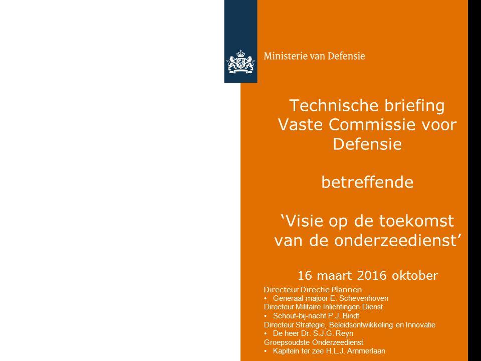 Ministerie van Defensie Technische briefing Vervangende onderzeebootcapaciteit – 16 maart 2016 2 Visie op toekomst onderzeedienst 1.Toelichting op belang vervanging onderzeeboten (cf.