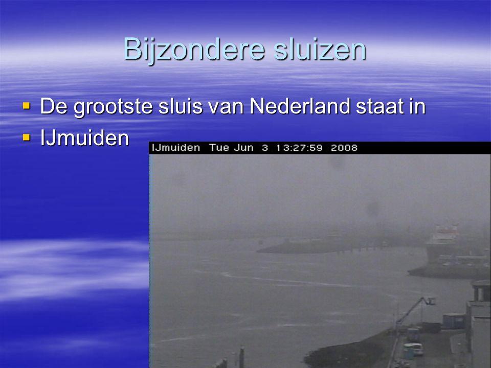 Bijzondere sluizen  De grootste sluis van Nederland staat in  IJmuiden