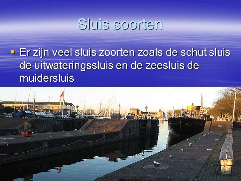 Sluis soorten  Er zijn veel sluis zoorten zoals de schut sluis de uitwateringssluis en de zeesluis de muidersluis