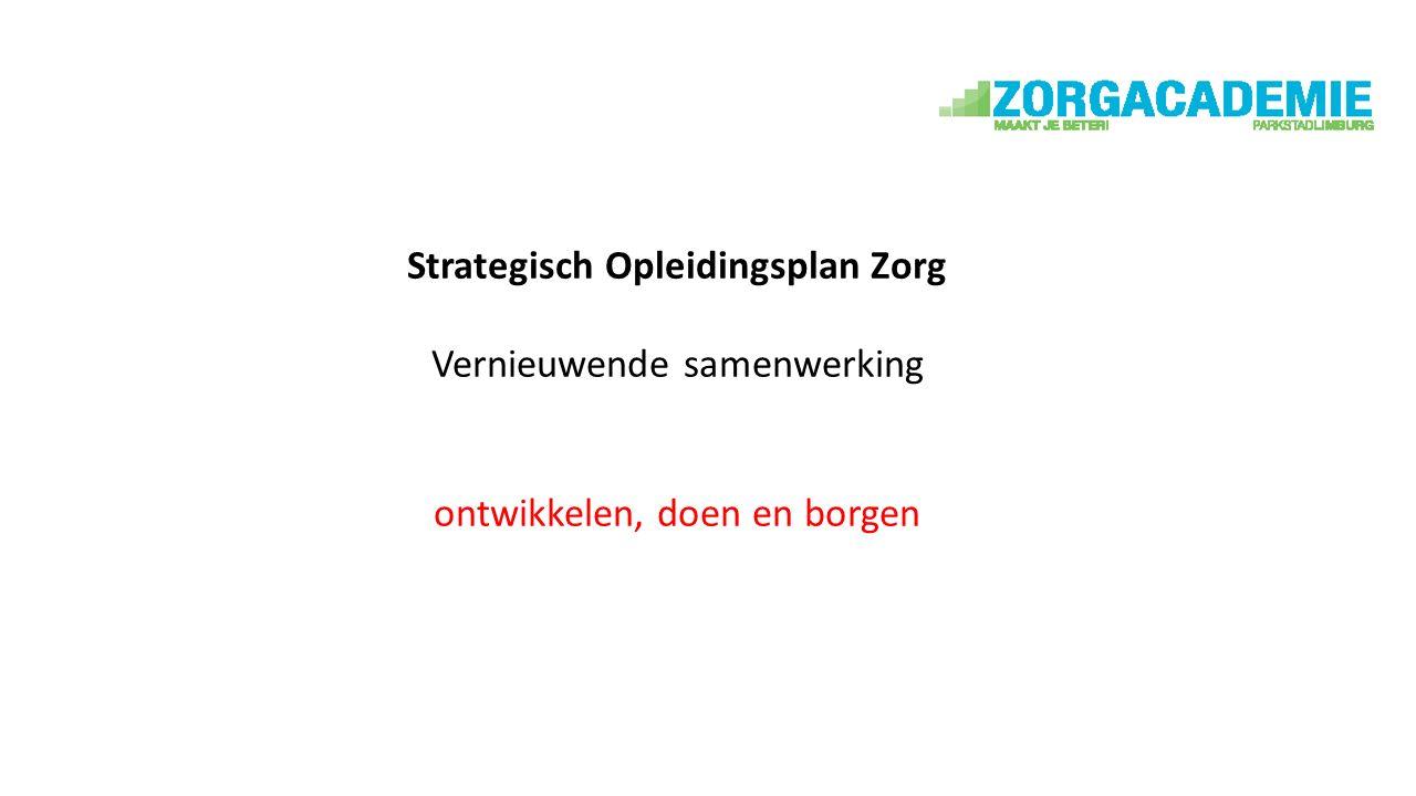 Strategisch Opleidingsplan Zorg Vernieuwende samenwerking ontwikkelen, doen en borgen