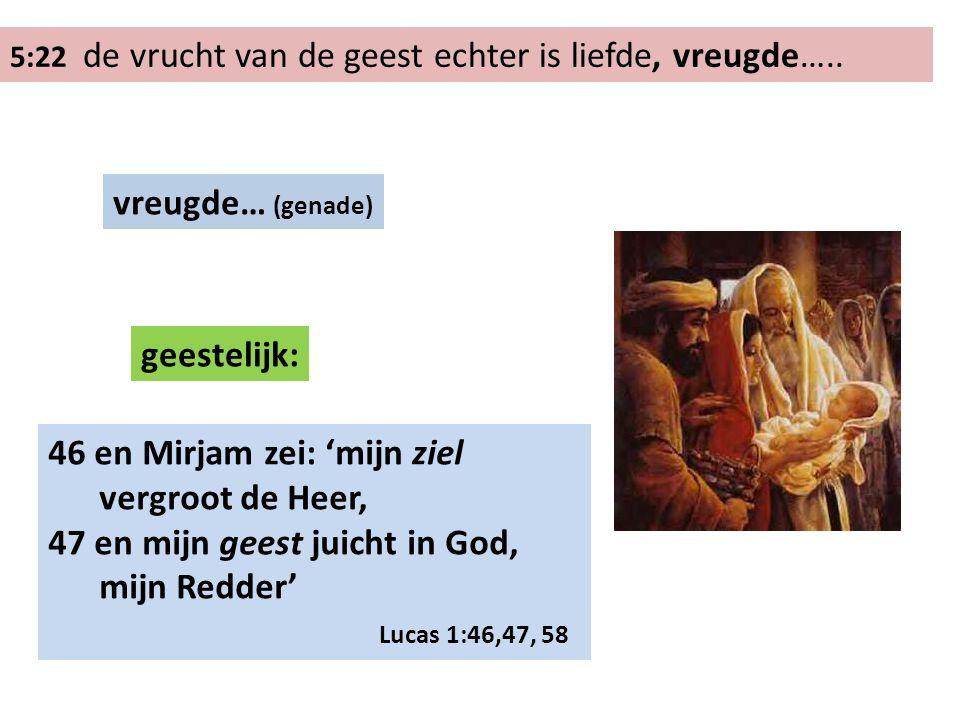 5:22 de vrucht van de geest echter is liefde, vreugde…..
